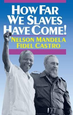 How Far We Slaves Have Come! By Mandela, Nelson/ Castro, Fidel